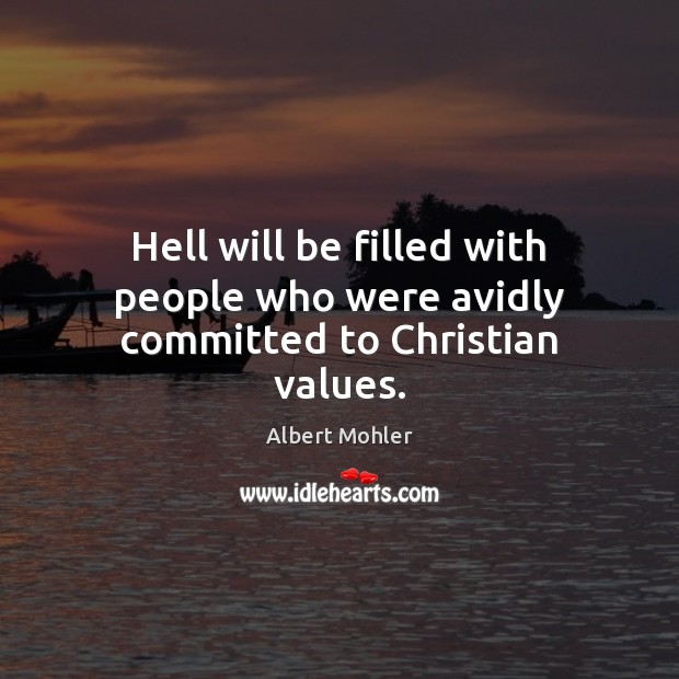Image, Hell will be filled with people who were avidly committed to Christian values.