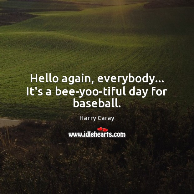 Image, Hello again, everybody… It's a bee-yoo-tiful day for baseball.
