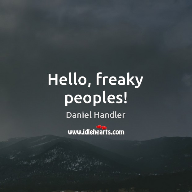 Image, Hello, freaky peoples!