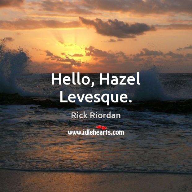 Image, Hello, Hazel Levesque.