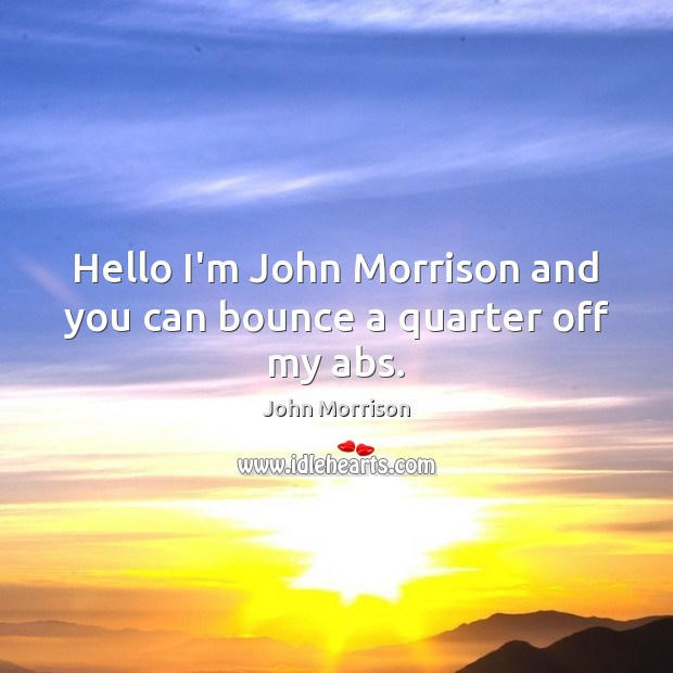 Image, Hello I'm John Morrison and you can bounce a quarter off my abs.