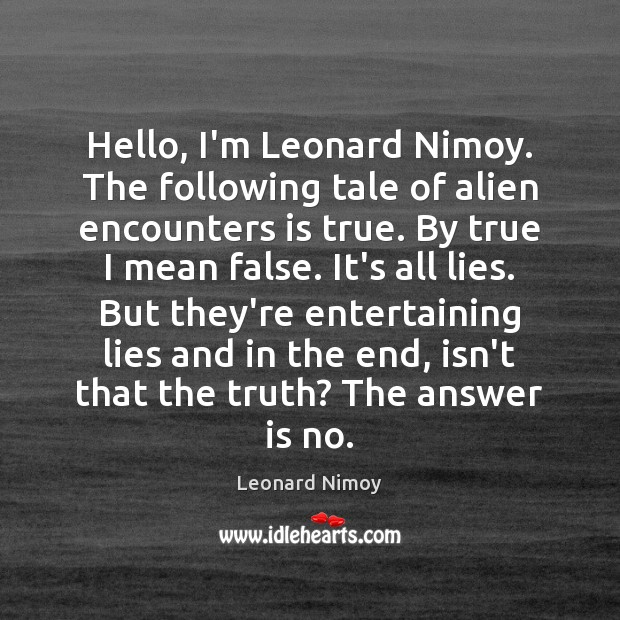 Image, Hello, I'm Leonard Nimoy. The following tale of alien encounters is true.