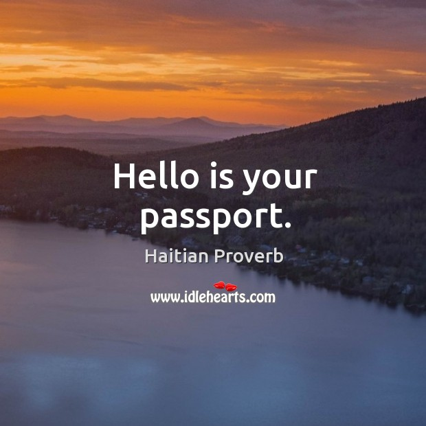 Hello is your passport. Haitian Proverbs Image