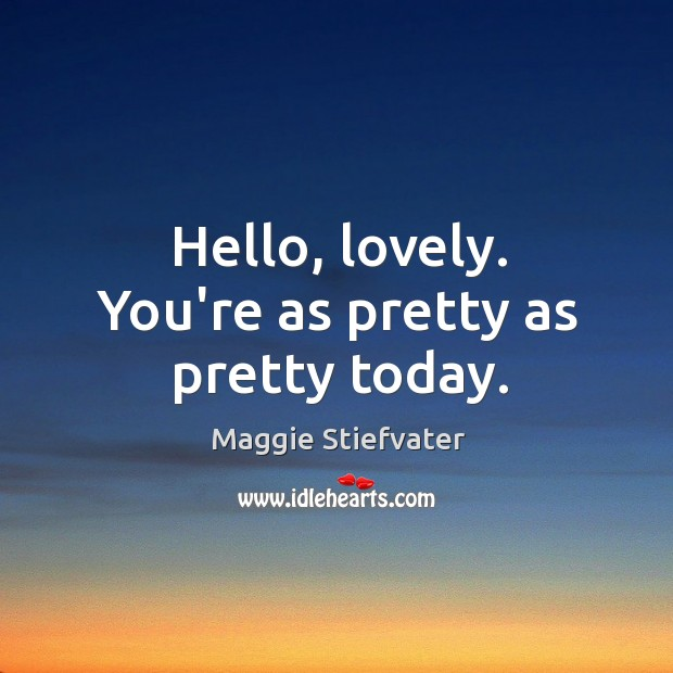 Hello, lovely. You're as pretty as pretty today. Image