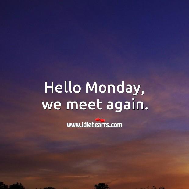 Hello Monday, we meet again. Monday Quotes Image