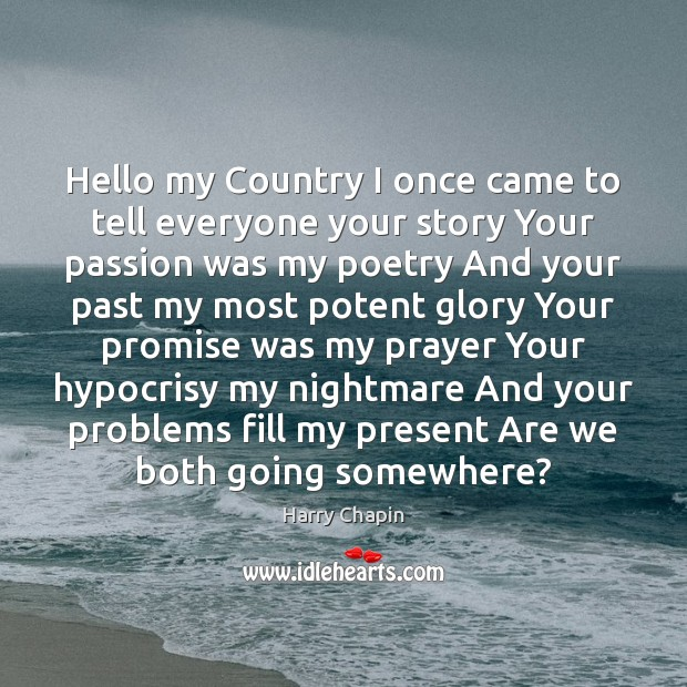 Hello my Country I once came to tell everyone your story Your Image