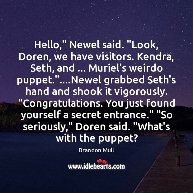 "Image, Hello,"" Newel said. ""Look, Doren, we have visitors. Kendra, Seth, and … Muriel's"