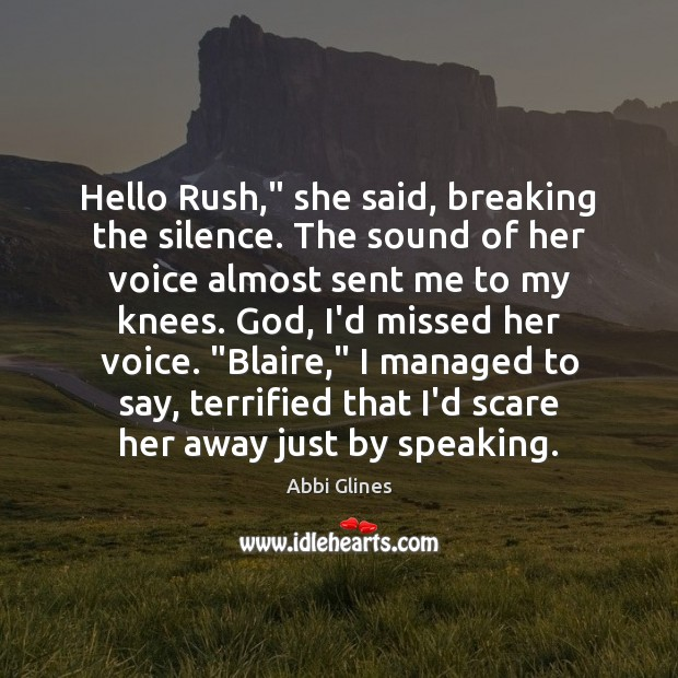 "Image, Hello Rush,"" she said, breaking the silence. The sound of her voice"