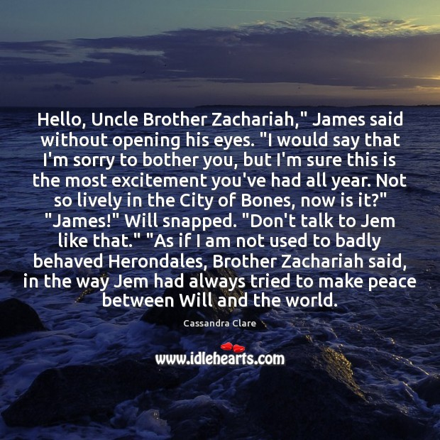 """Image, Hello, Uncle Brother Zachariah,"""" James said without opening his eyes. """"I would"""