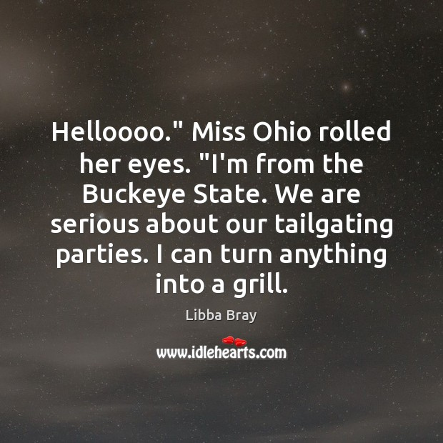 "Image, Helloooo."" Miss Ohio rolled her eyes. ""I'm from the Buckeye State. We"