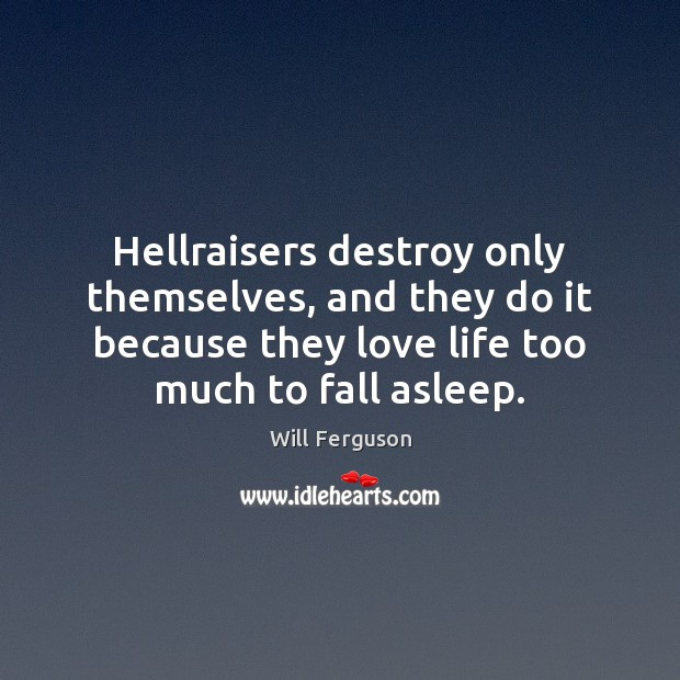 Hellraisers destroy only themselves, and they do it because they love life Image