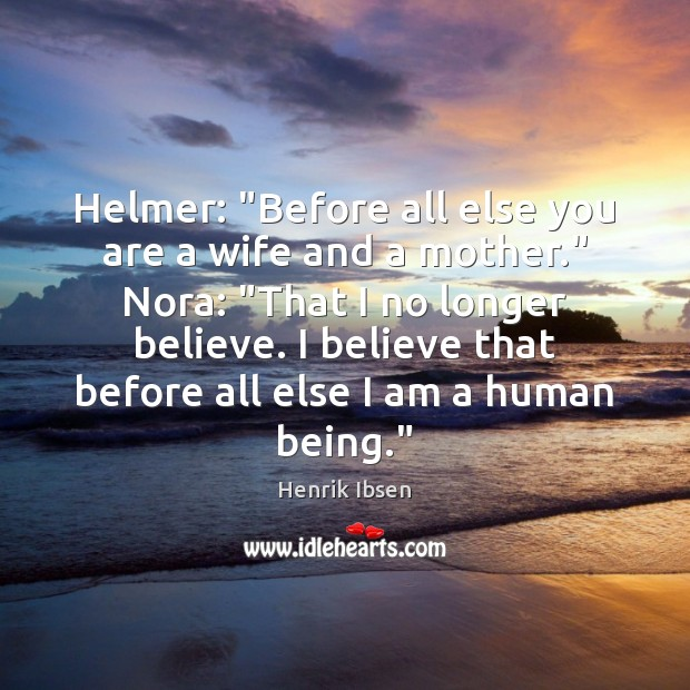 """Helmer: """"Before all else you are a wife and a mother."""" Nora: """" Image"""