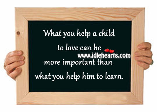 What You Help A Child To Love