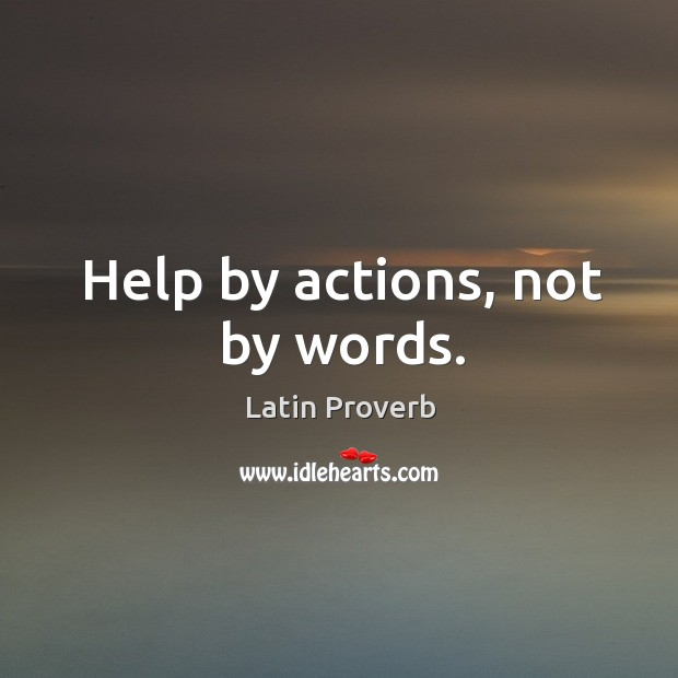 Image, Help by actions, not by words.