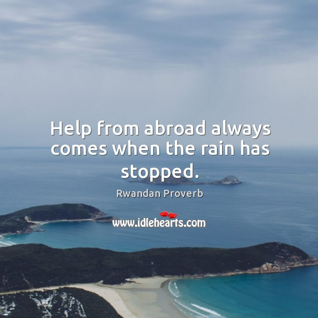 Help from abroad always comes when the rain has stopped. Rwandan Proverbs Image