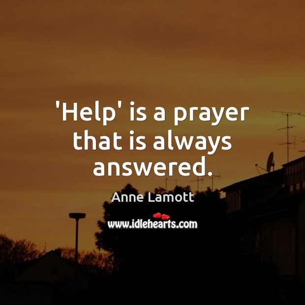 Image, 'Help' is a prayer that is always answered.