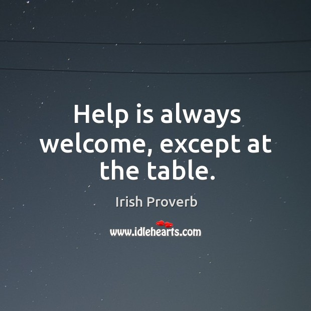 Image, Help is always welcome, except at the table.