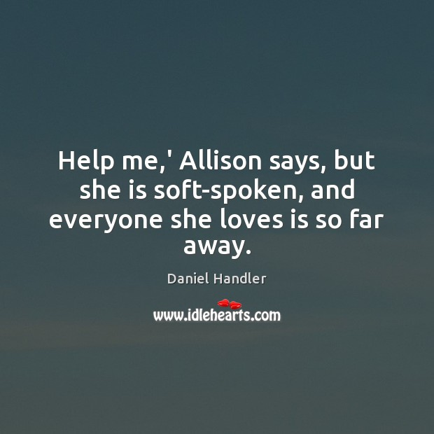 Image, Help me,' Allison says, but she is soft-spoken, and everyone she loves is so far away.