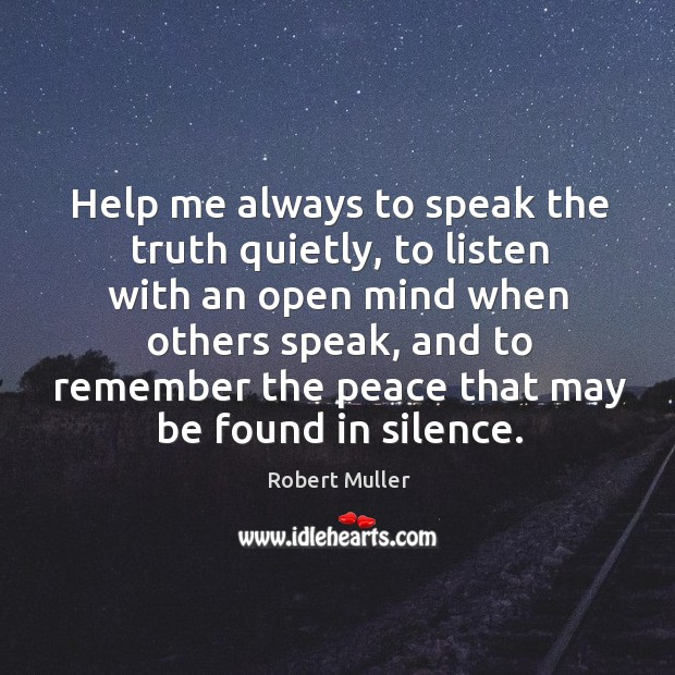 Help me always to speak the truth quietly, to listen with an Robert Muller Picture Quote