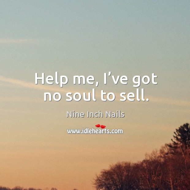 Help me, I've got no soul to sell. Image