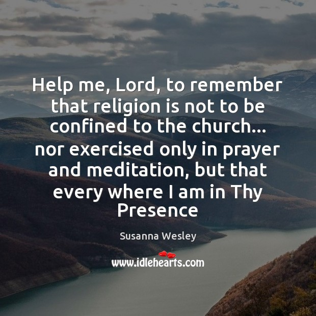 Help me, Lord, to remember that religion is not to be confined Religion Quotes Image