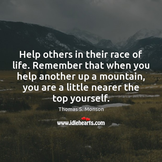 Help others in their race of life. Remember that when you help Image
