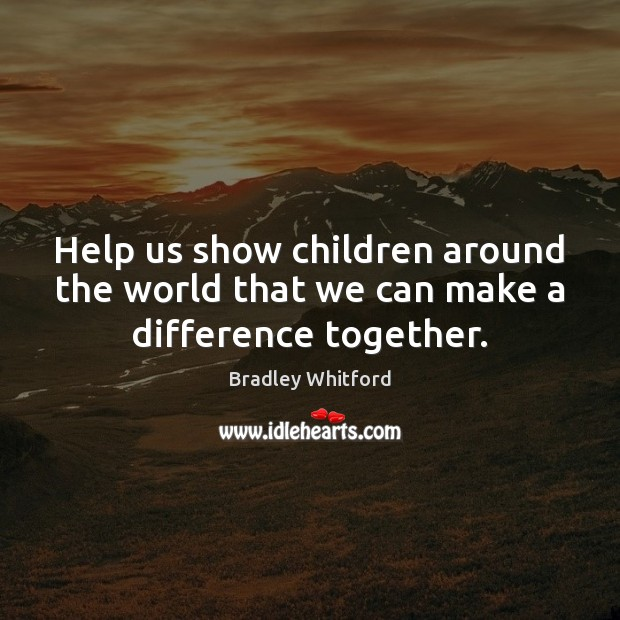 Image, Help us show children around the world that we can make a difference together.