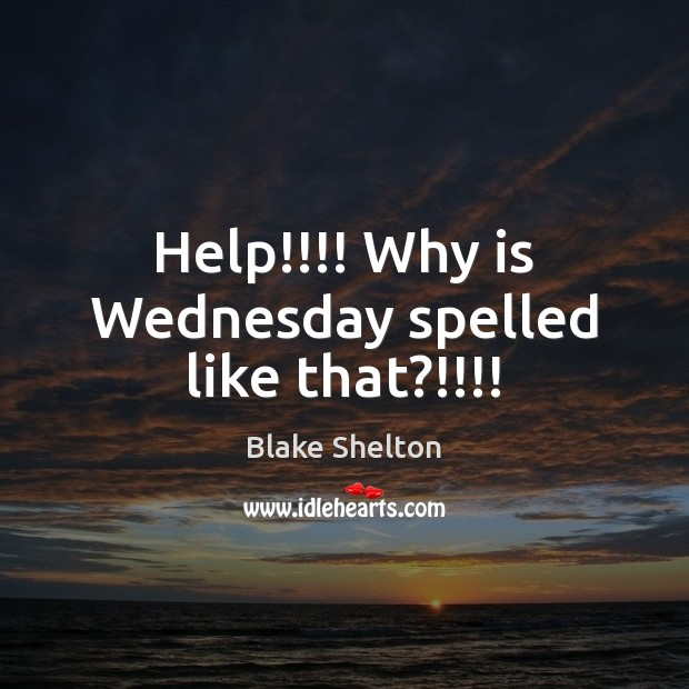 Help!!!! Why is Wednesday spelled like that?!!!! Image