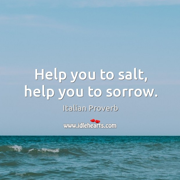 Help you to salt, help you to sorrow. Image