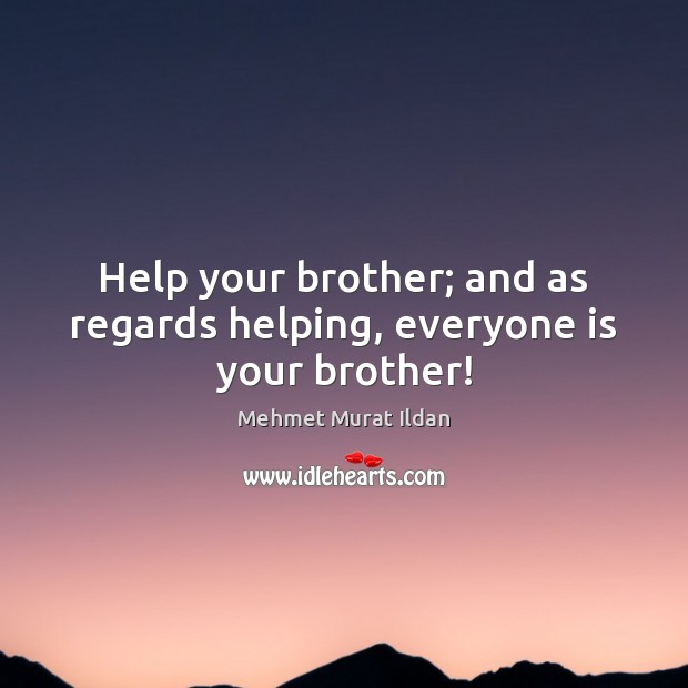 Image, Help your brother; and as regards helping, everyone is your brother!