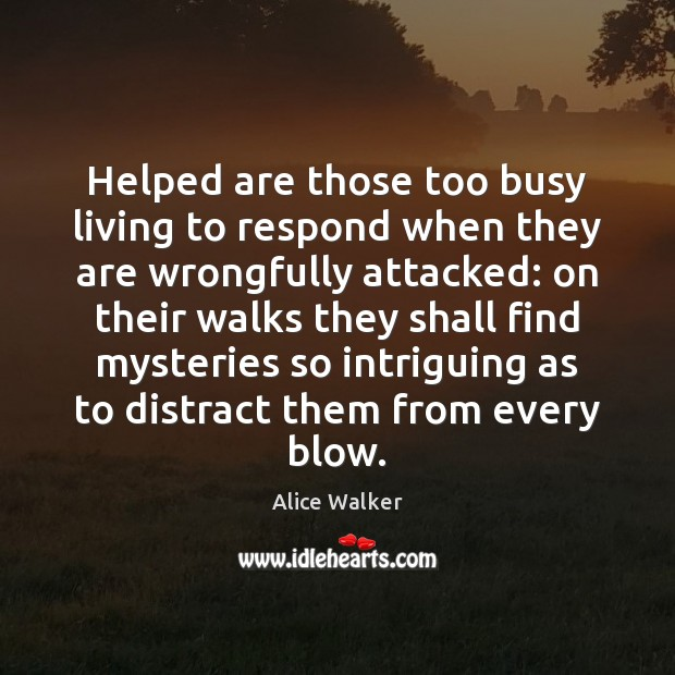 Image, Helped are those too busy living to respond when they are wrongfully