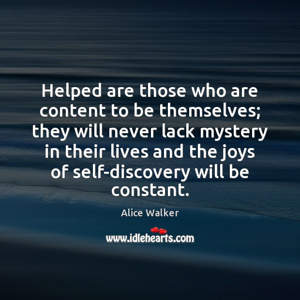 Helped are those who are content to be themselves; they will never Image