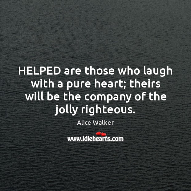 HELPED are those who laugh with a pure heart; theirs will be Image
