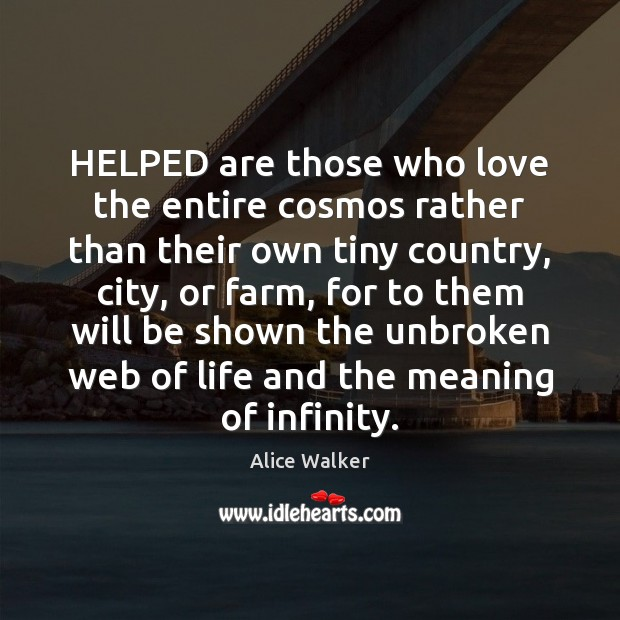 Image, HELPED are those who love the entire cosmos rather than their own
