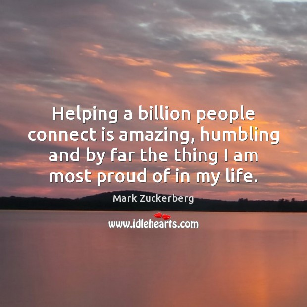 Helping a billion people connect is amazing, humbling and by far the Image
