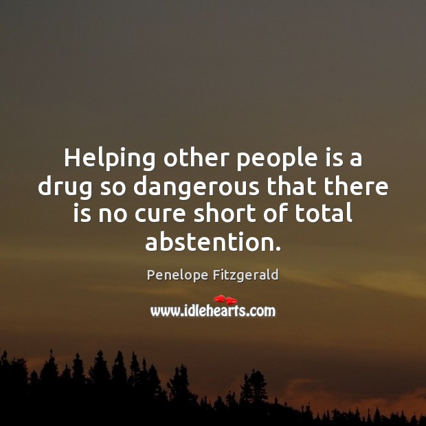 Helping other people is a drug so dangerous that there is no Image