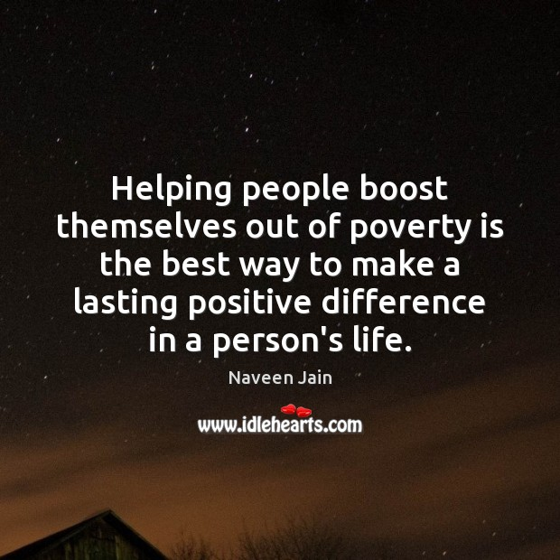 Helping people boost themselves out of poverty is the best way to Poverty Quotes Image