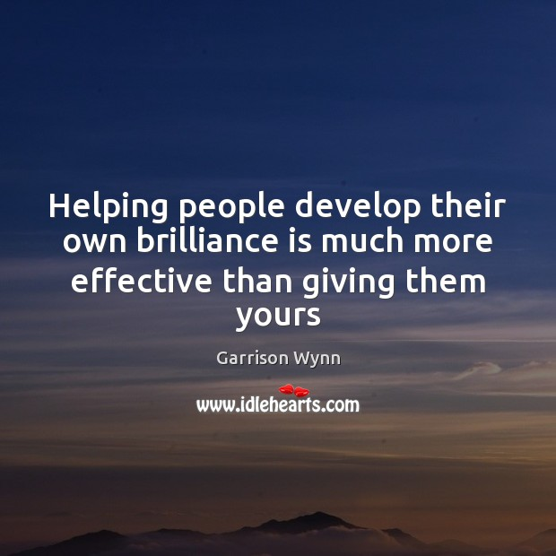 Image, Helping people develop their own brilliance is much more effective than giving them yours
