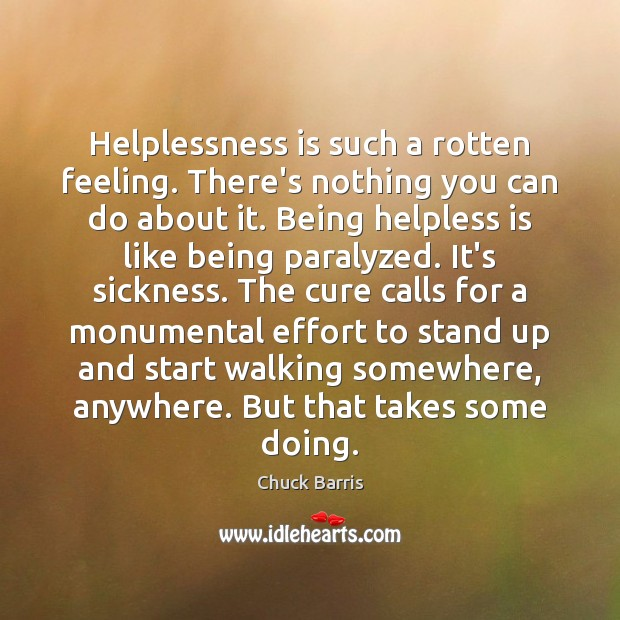Image, Helplessness is such a rotten feeling. There's nothing you can do about