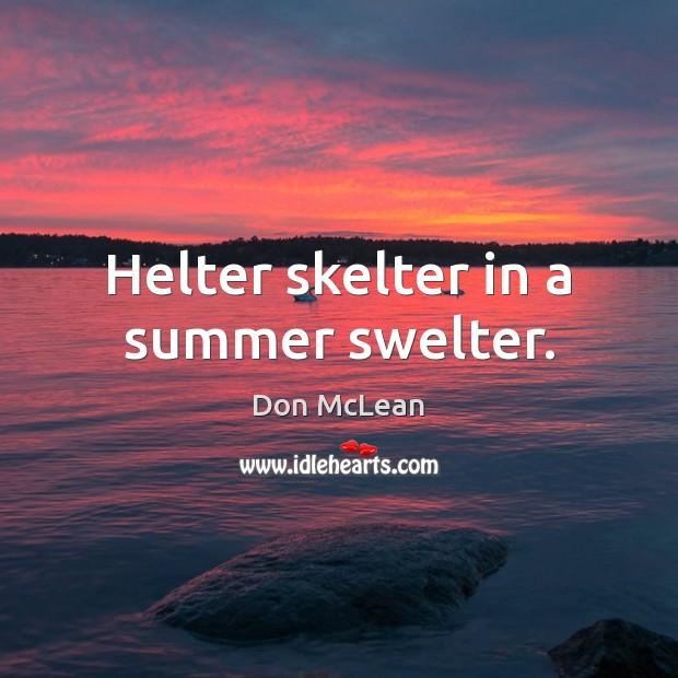Helter skelter in a summer swelter. Don McLean Picture Quote