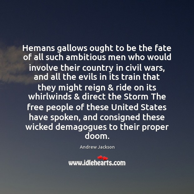 Hemans gallows ought to be the fate of all such ambitious men Image