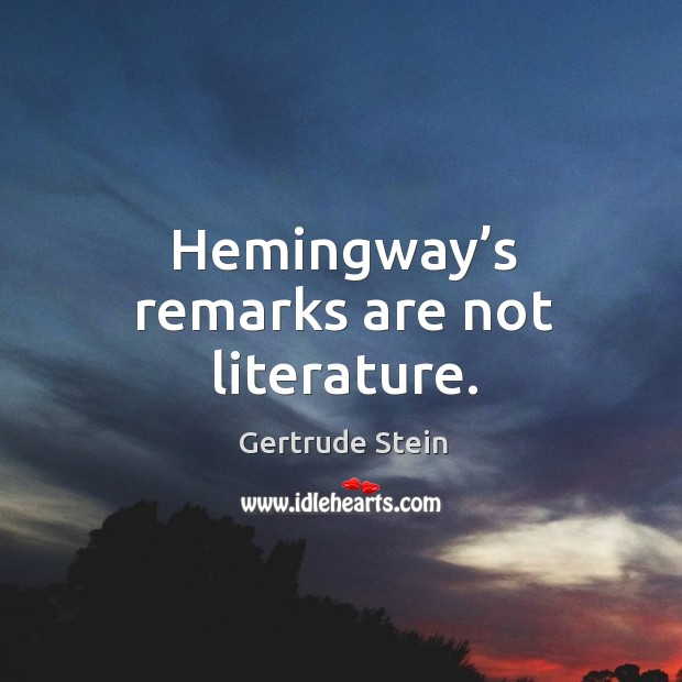 Hemingway's remarks are not literature. Image