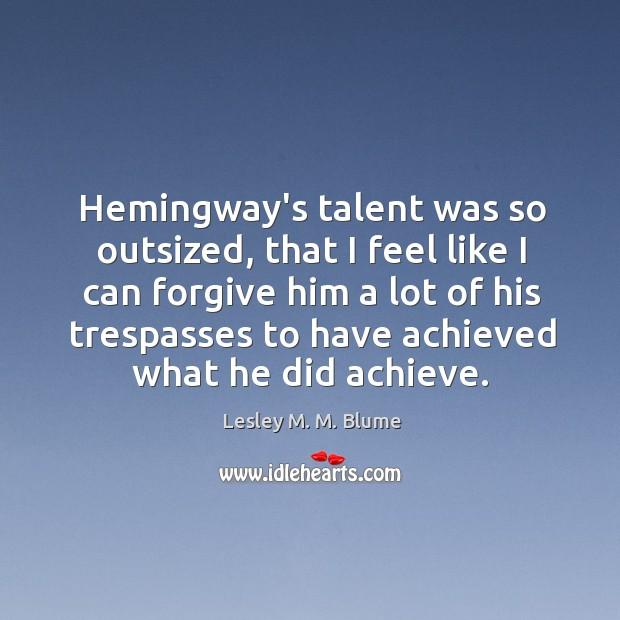 Hemingway's talent was so outsized, that I feel like I can forgive Image