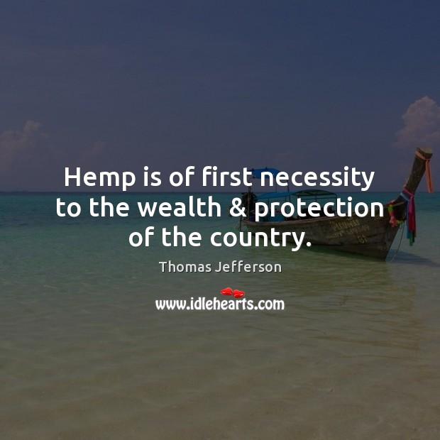 Hemp is of first necessity to the wealth & protection of the country. Image