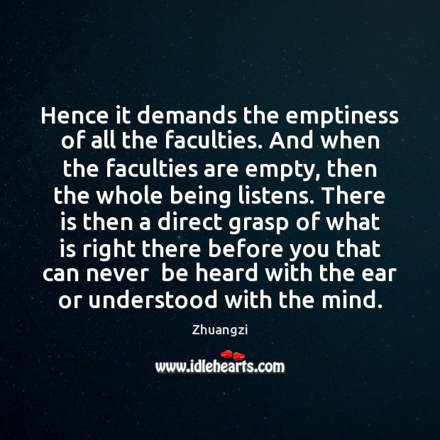 Hence it demands the emptiness of all the faculties. And when the Zhuangzi Picture Quote