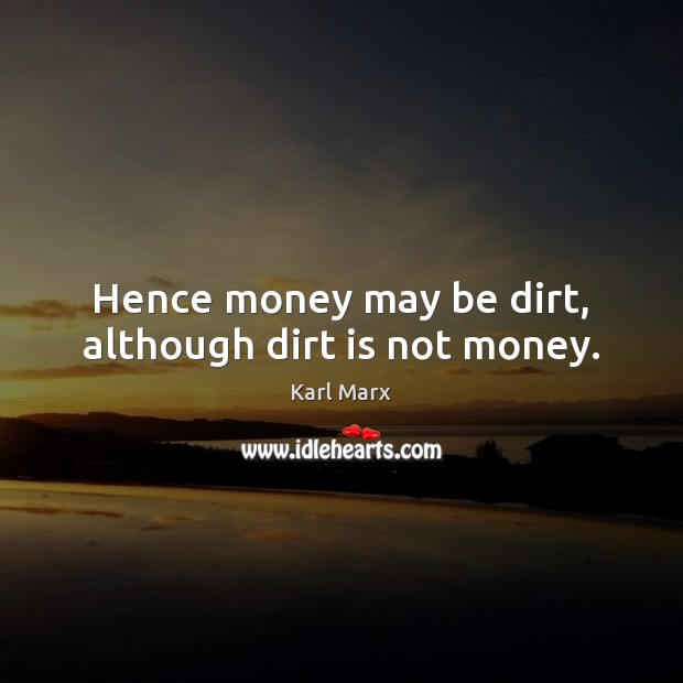 Image, Hence money may be dirt, although dirt is not money.
