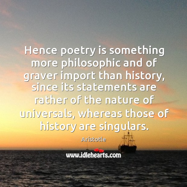 Image, Hence poetry is something more philosophic and of graver import than history
