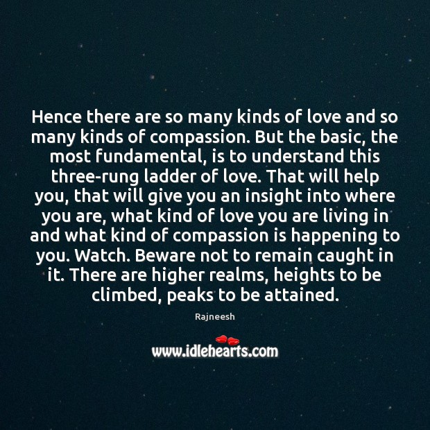 Hence there are so many kinds of love and so many kinds Compassion Quotes Image