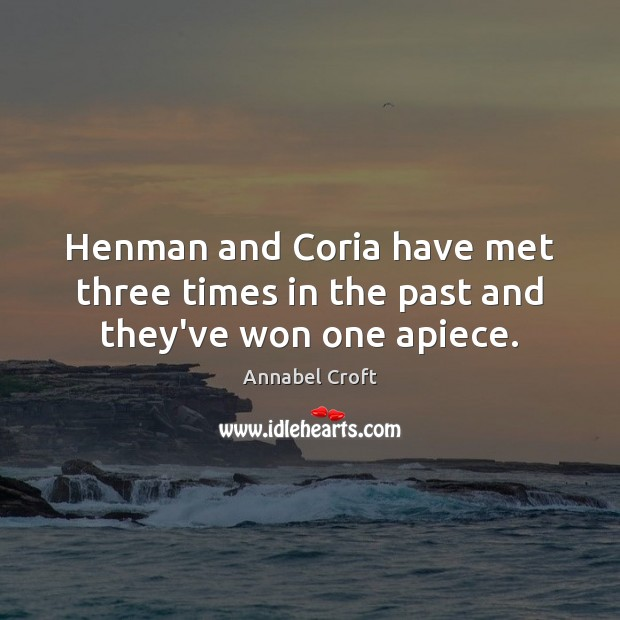 Image, Henman and Coria have met three times in the past and they've won one apiece.