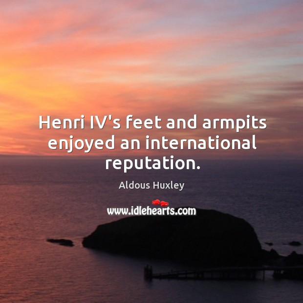 Henri IV's feet and armpits enjoyed an international reputation. Image